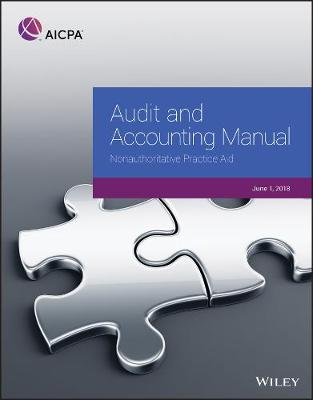 Audit and Accounting Manual: Authoritative Practice Aid, 2018 - AICPA (Paperback)