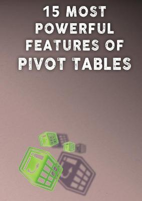 15 Most Powerful Features of Pivot Tables!: Save Your Time with MS Excel! (Paperback)