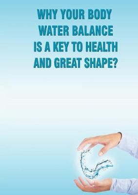 Why Your Body Water Balance Is a Key to Health and Great Shape? (Paperback)