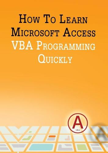 How to Learn Microsoft Access VBA Programming Quickly! (Paperback)