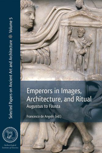 Emperors in Images, Architecture and Ritual: Augustus to Fausta - Selected Papers on Ancient Art and Architecture (Paperback)