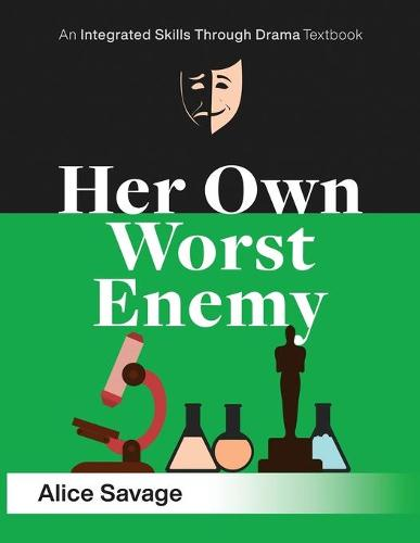 Her Own Worst Enemy: A Serious Comedy about Choosing a Career - Integrated Skills Through Drama 1 (Paperback)