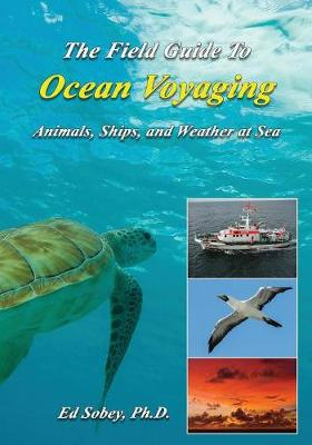 The Field Guide to Ocean Voyaging: Animals, Ships, and Weather at Sea (Paperback)