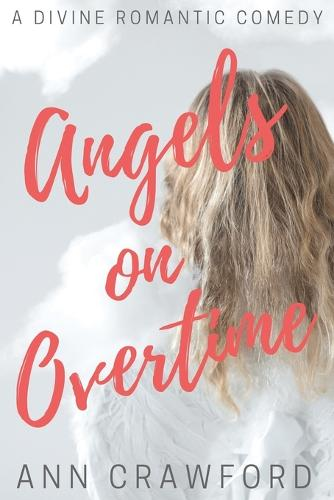 Angels on Overtime: A Divine Romantic Comedy (Paperback)