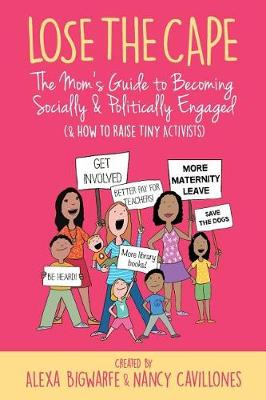 Lose the Cape Vol 4: The Mom's Guide to Becoming Socially & Politically Engaged (& How to Raise Tiny Activists) (Paperback)