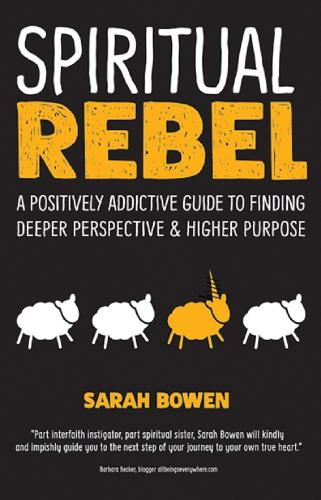 Spiritual Rebel: A Positively Addictive Guide to Finding Deeper Perspective and Higher Purpose (Paperback)