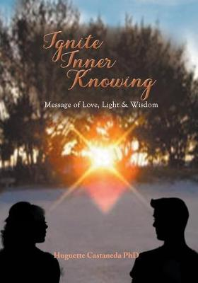 Ignite Inner Knowing: A Message of Love, Light & Wisdom (Paperback)