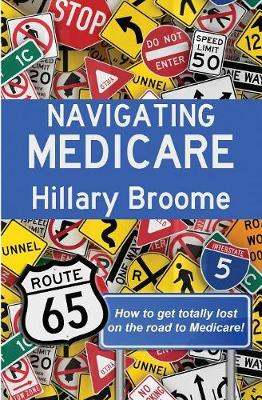 Navigating Medicare: How to Get Totally Lost on the Road to Medicare (Paperback)