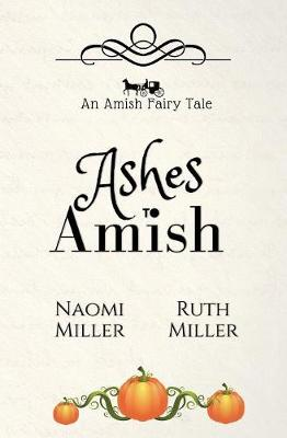 Ashes to Amish: A Plain Fairy Tale - Plain Fairy Tales 1 (Paperback)
