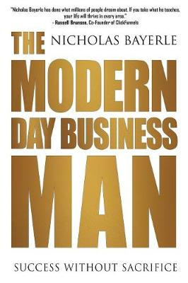 The Modern Day Business Man: Success without Sacrifice (Paperback)