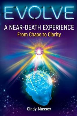 Evolve: A Near-Death Experience From Chaos to Clarity (Paperback)