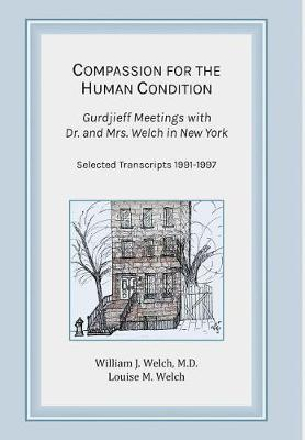 Compassion for the Human Condition: Gurdjieff Meetings with Dr. and Mrs. Welch in New York (Hardback)