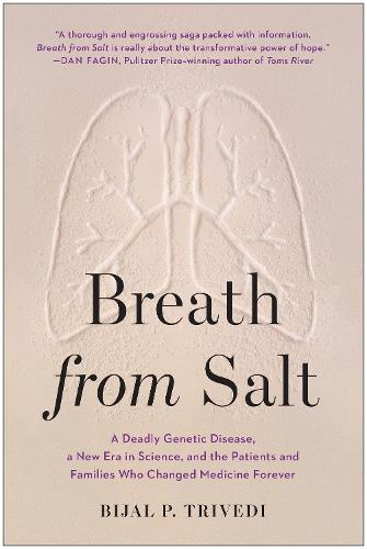 Breath from Salt: A Deadly Genetic Disease, a New Era in Science, and the Patients and Families Who Changed Medicine Forever (Hardback)
