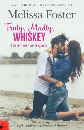 Truly, Madly, Whiskey - Fur immer und ganz - Die Whiskeys: Dark Knights Aus Peaceful Harbor 2 (Paperback)