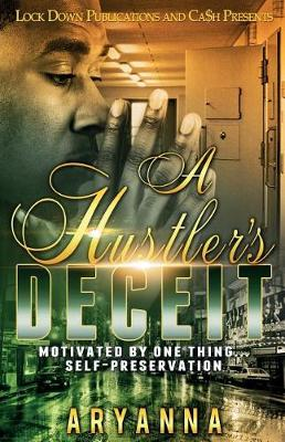 A Hustler's Deceit: Motivated By One Thing: Self Preservation - Hustler's Deceit 1 (Paperback)