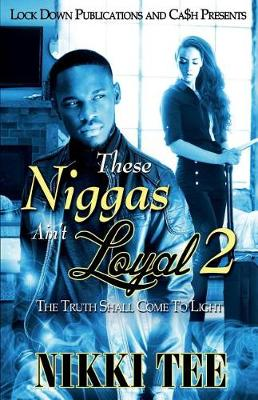 These Niggas Ain't Loyal 2: The Truth Shall Come to Light - These Niggas Ain't Loyal 2 (Paperback)