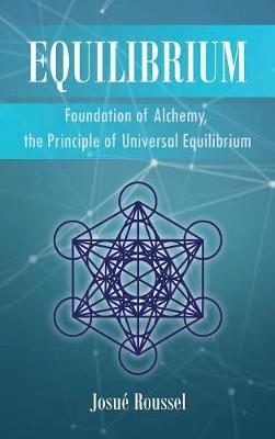 Equilibrium: Foundation of Alchemy, the Principle of Universal Equilibrium (Hardback)