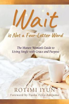 Wait Is Not a Four-Letter Word: The Mature Woman's Guide to Living Single with Grace and Purpose (Paperback)