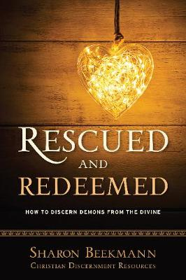 Rescued and Redeemed: How to Discern Demons from the Divine (Paperback)
