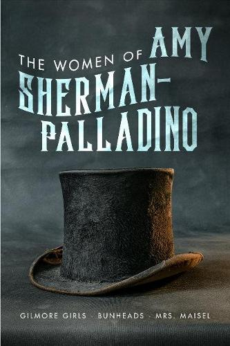 The Women of Amy Sherman-Palladino: Gilmore Girls, Bunheads and Mrs Maisel (Paperback)