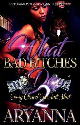 What Bad Bitches Do 2: Every Closed Eye Ain't Shut - What Bad Bitches Do 2 (Paperback)