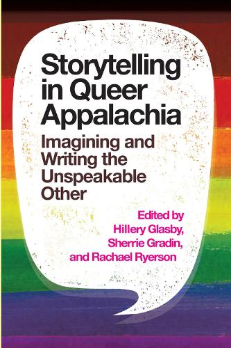Storytelling in Queer Appalachia: Imagining and Writing the Unspeakable Other (Paperback)