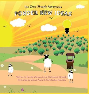 The Chris Sheeply Adventures: Ponder New Ideas - Chris Sheeply Adventures 1 (Hardback)