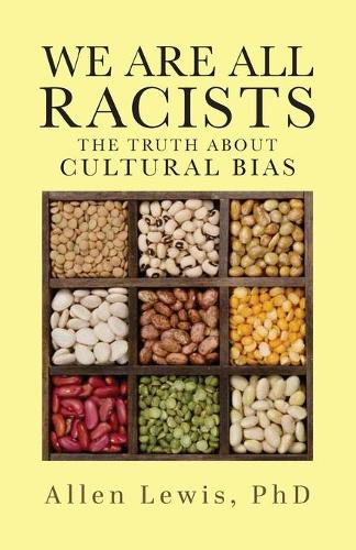 We Are All Racists: The Truth about Cultural Bias (Paperback)