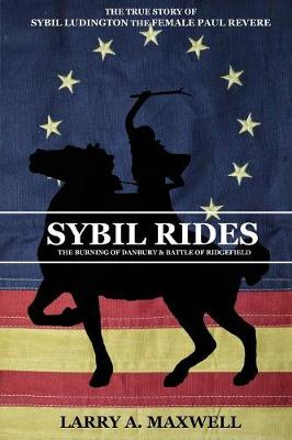 Sybil Rides: The True Story of Sybil Ludington the Female Paul Revere, the Burning of Danbury and Battle of Ridgefield (Paperback)