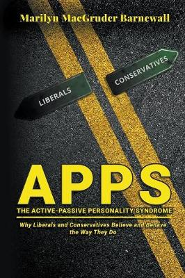 Apps (the Active-Passive Personality Syndrome): Why Liberals and Conservatives Believe and Behave the Way They Do (Paperback)