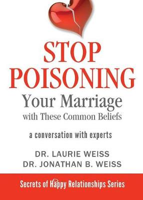 Stop Poisoning Your Marriage with These Common Beliefs: A Conversation with Experts - Secrets of Happy Relationships 3 (Paperback)
