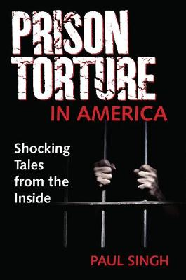 The Prison Torture in America: Shocking Tales from the Inside (Paperback)