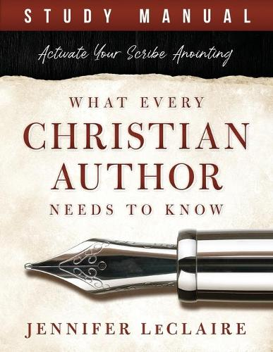 What Every Christian Writer Needs to Know: Activate Your Scribe Anointing (Study Manual) (Paperback)