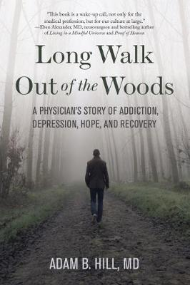 Long Walk Out of the Woods: A Physician's Story of Addiction, Depression, Hope, and Recovery (Paperback)