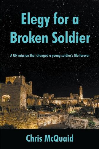 Elegy for a Broken Soldier: A Un Mission That Changed a Young Soldier's Life Forever (Paperback)
