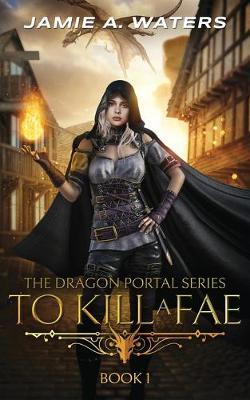 To Kill a Fae - The Dragon Portal 1 (Paperback)