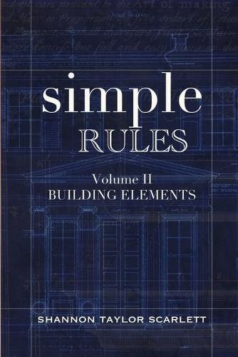 Simple Rules: Volume 2 Building Elements - Simple Rules for Architecture & Designsimple Rules 2 (Paperback)