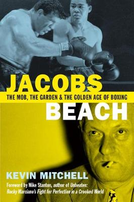 Jacobs Beach: The Mob, the Garden and the Golden Age of Boxing (Paperback)