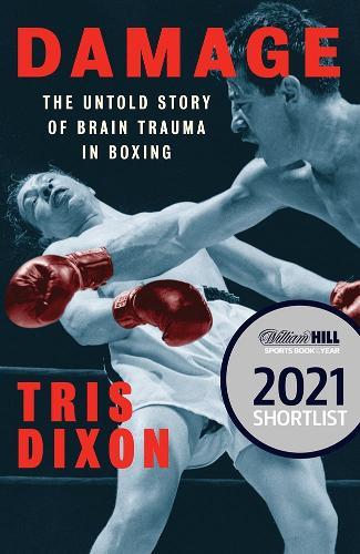 Damage: The Untold Story of Brain Trauma in Boxing (Hardback)