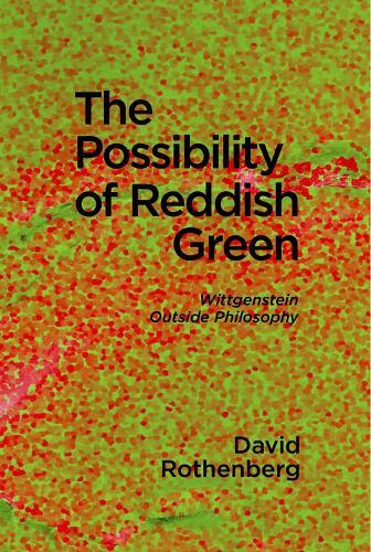 The Possibility of Reddish Green: Wittgenstein Outside Philosophy - Terra Nova Press (Paperback)