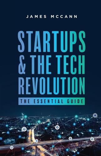 Startups and the Tech Revolution: The Essential Guide (Paperback)