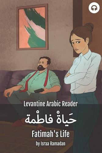 Fatimah's Life: Levantine Arabic Reader (Palestinian Arabic) - Levantine Arabic Readers (Paperback)