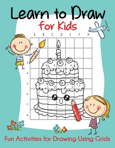 Learn to Draw for Kids: Fun Activities for Drawing Using Grids - How to Draw Books for Kids (Paperback)