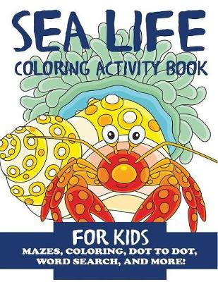 Sea Life Coloring Activity Book for Kids: Mazes, Coloring, Dot to Dot, Word Search, and More! - Children's Activity Books 10 (Paperback)