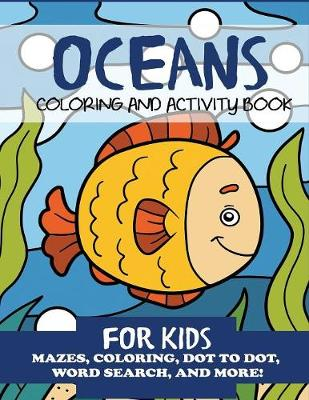 Oceans Coloring and Activity Book for Kids: Mazes, Coloring, Dot to Dot, Word Search, and More! (Paperback)