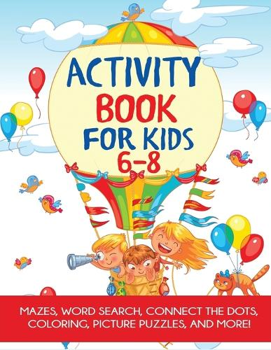 Activity Book for Kids 6-8: Mazes, Coloring, Dot to Dot, Word Search, and More! (Paperback)