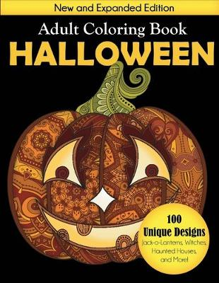 Halloween Adult Coloring Book: New and Expanded Edition, 100 Unique Designs, Jack-o-Lanterns, Witches, Haunted Houses, and More (Paperback)