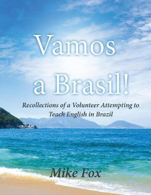 Vamos a Brasil!: Recollections of a Volunteer Attempting to Teach English in Brazil (Paperback)