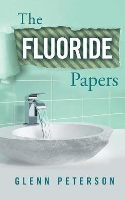 The Fluoride Papers (Hardback)