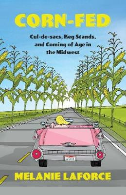 Corn-Fed: Cul-De-Sacs, Keg Stands, and Coming of Age in the Midwest (Paperback)